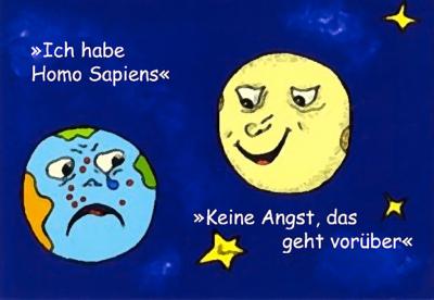 zwei gezeichnete Planeten, der eine mit herunterhängenden Mundwinkeln: ich habe Homo Sapiens. Der andere, mit einem Lächeln: Keine Angst, das geht vorüber